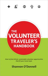 The Volunteer Traveler's Handbook - a volunteer book to help you find ethical volunteer opportunities around the world
