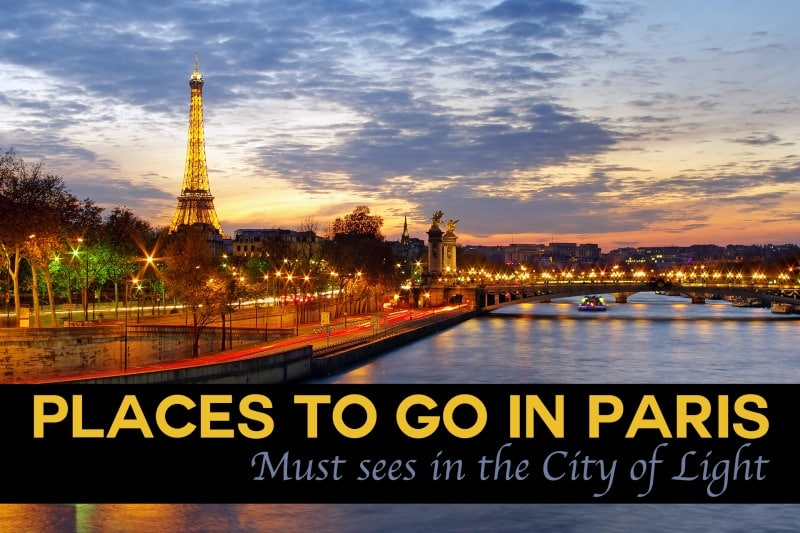 Places To Go In Paris Must Sees In The City Of Light