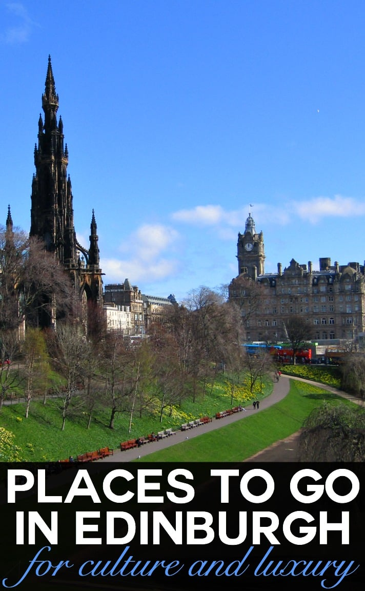 Places to go in Edinburgh for culture and luxury