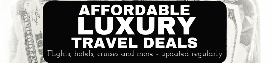 Affordable luxury travel deals - flights, hotels, cruise, and more