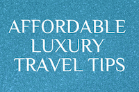 Affordable luxury travel tips
